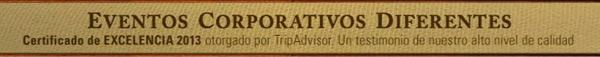 EVENTOS CORPORATIVOS DIFERENTES. Certificado de EXCELENCIA 2013 otorgado por TripAdvisor. Un testimonio de nuestro alto nivel de calidad.